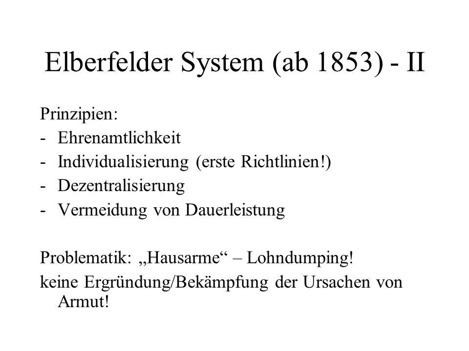 Elberfelder System (ab 1853) - II Prinzipien: -Ehrenamtlichkeit -Individualisierung (erste Richtlinien!) -Dezentralisierung -Vermeidung von Dauerleist