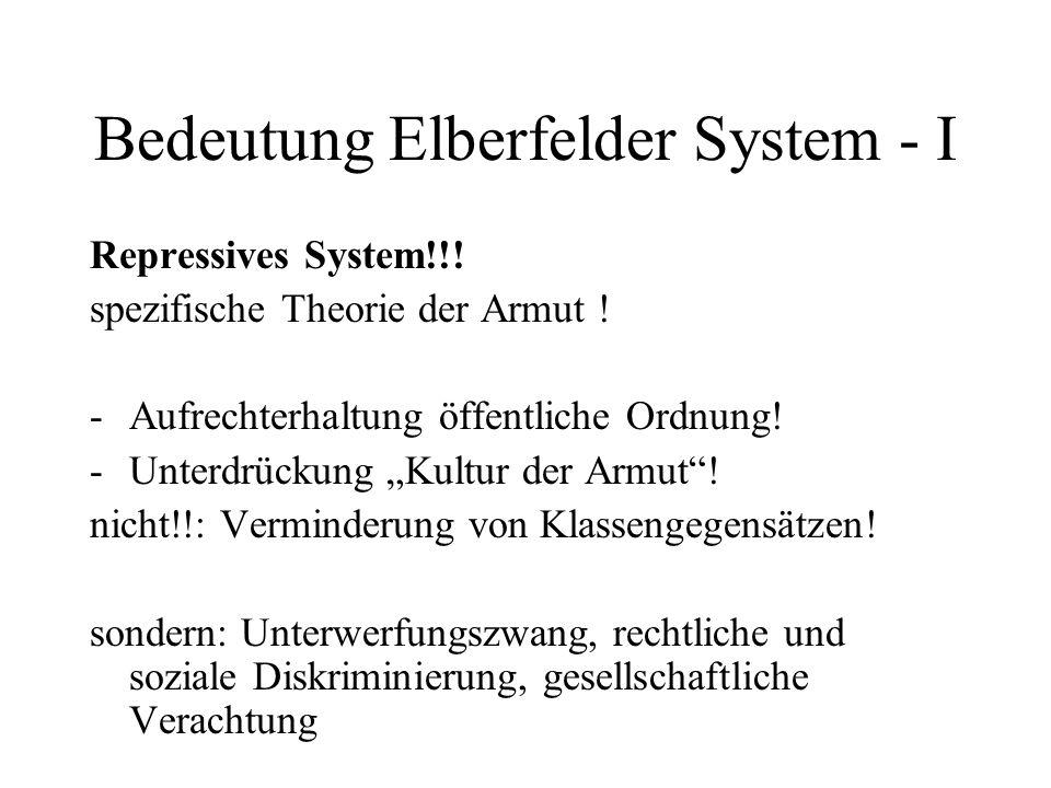 Bedeutung Elberfelder System - I Repressives System!!! spezifische Theorie der Armut ! - Aufrechterhaltung öffentliche Ordnung! -Unterdrückung Kultur