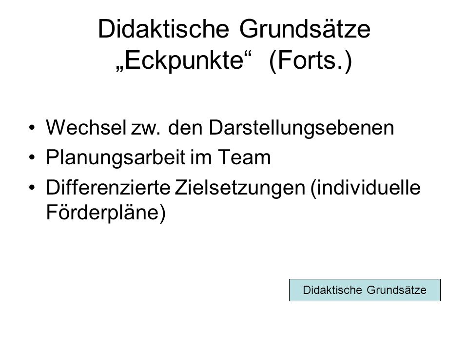 Didaktische Grundsätze Eckpunkte (Forts.) Wechsel zw.