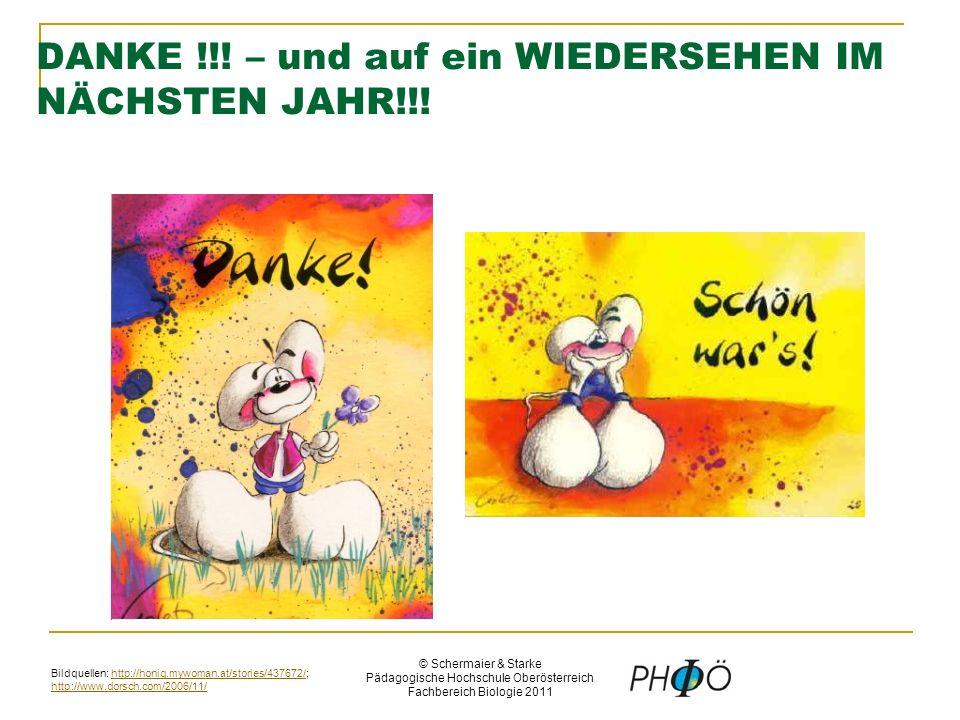 © Schermaier & Starke Pädagogische Hochschule Oberösterreich Fachbereich Biologie 2011 DANKE !!.