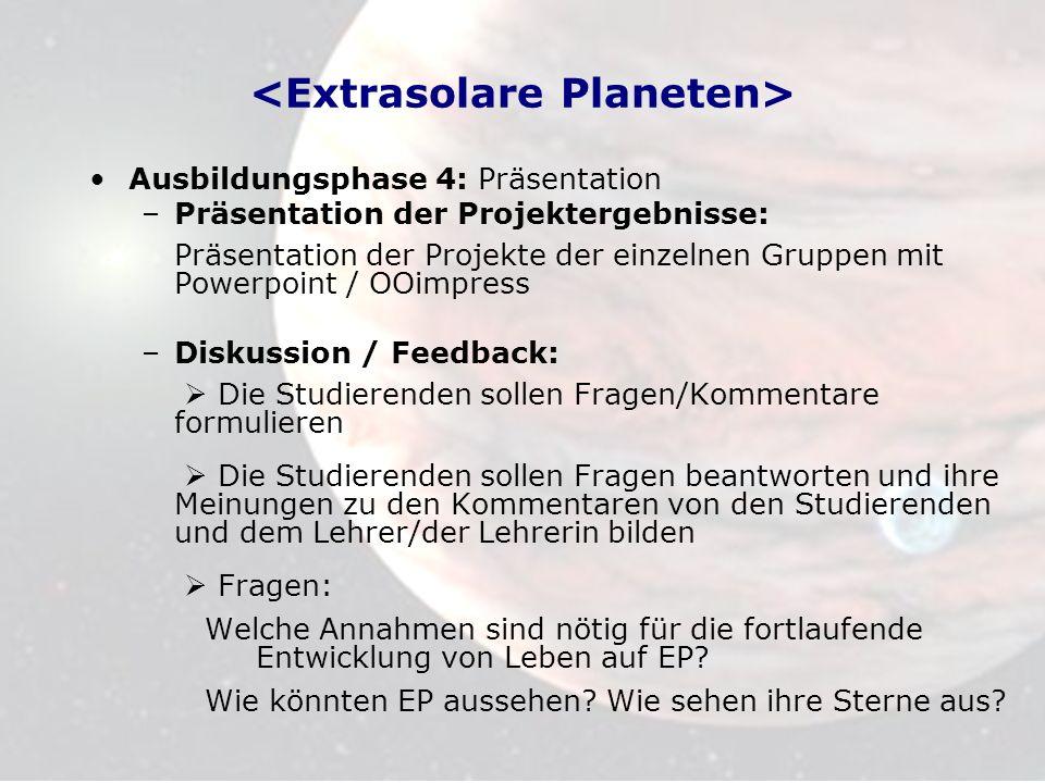 Ausbildungsphase 4: Präsentation –Präsentation der Projektergebnisse: Präsentation der Projekte der einzelnen Gruppen mit Powerpoint / OOimpress –Disk