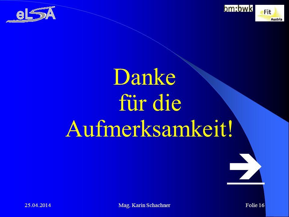 25.04.2014Mag. Karin SchachnerFolie 16 Danke für die Aufmerksamkeit!