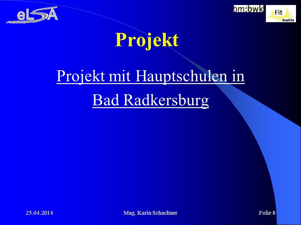 25.04.2014Mag. Karin SchachnerFolie 8 Projekt Projekt mit Hauptschulen in Bad Radkersburg