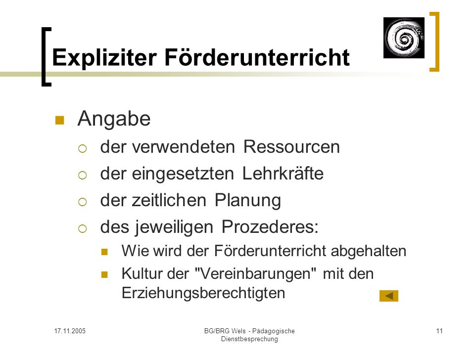 17.11.2005BG/BRG Wels - Pädagogische Dienstbesprechung 11 Expliziter Förderunterricht Angabe der verwendeten Ressourcen der eingesetzten Lehrkräfte de