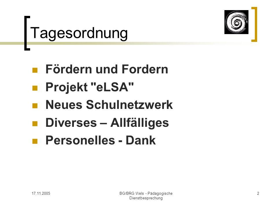 17.11.2005BG/BRG Wels - Pädagogische Dienstbesprechung 2 Tagesordnung Fördern und Fordern Projekt