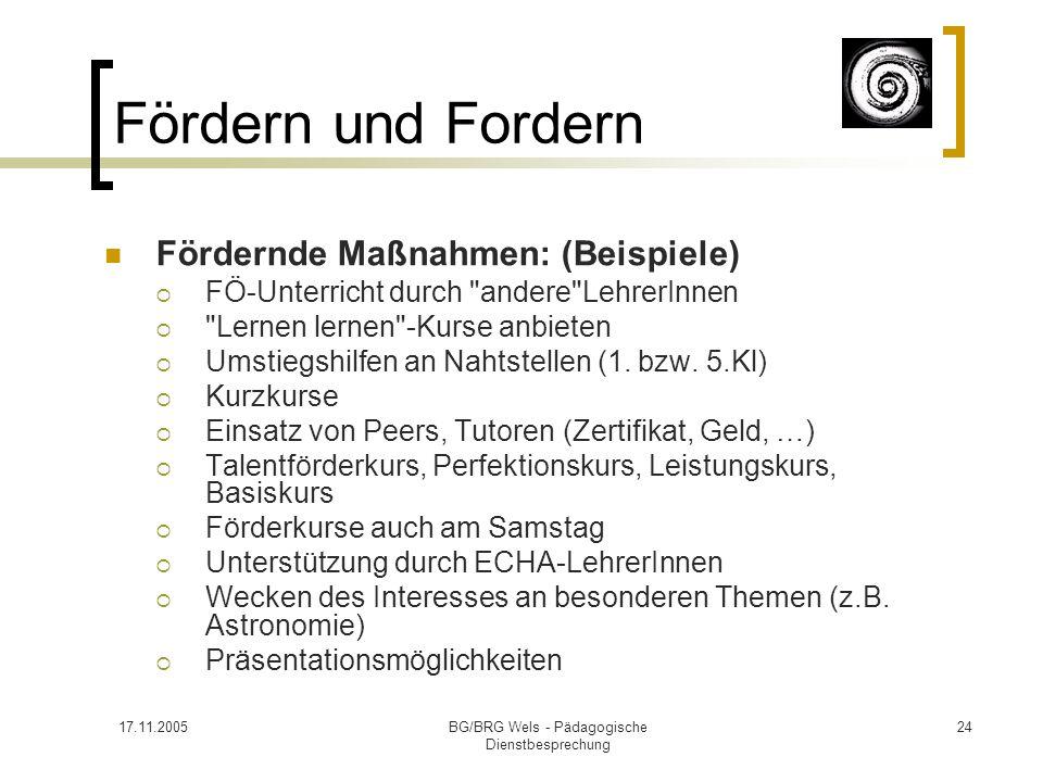 17.11.2005BG/BRG Wels - Pädagogische Dienstbesprechung 24 Fördern und Fordern Fördernde Maßnahmen: (Beispiele) FÖ-Unterricht durch