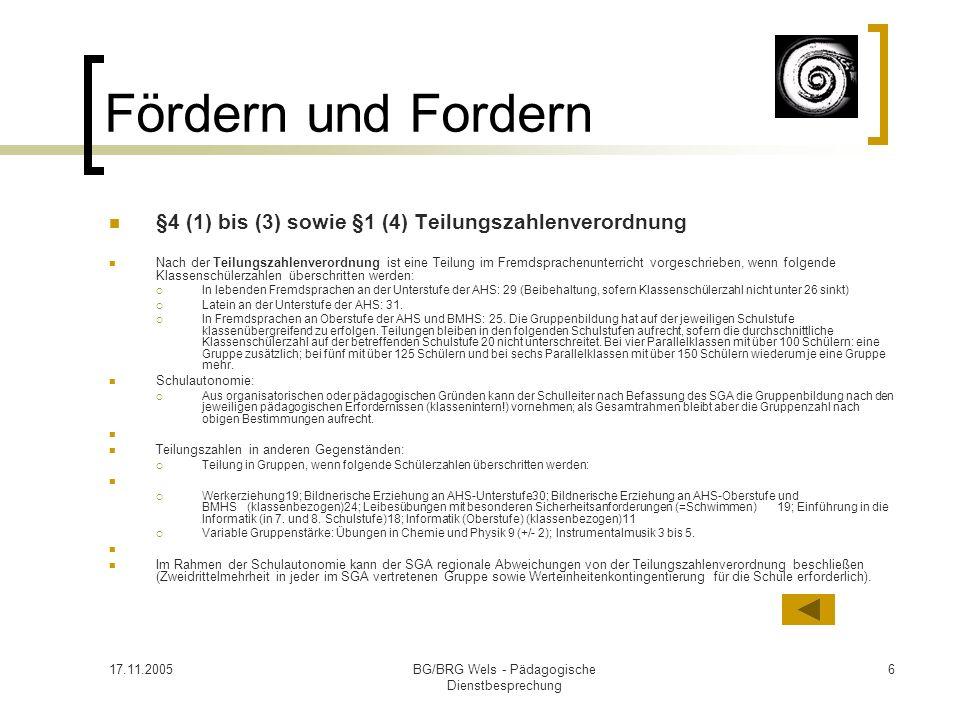 17.11.2005BG/BRG Wels - Pädagogische Dienstbesprechung 6 Fördern und Fordern §4 (1) bis (3) sowie §1 (4) Teilungszahlenverordnung Nach der Teilungszah