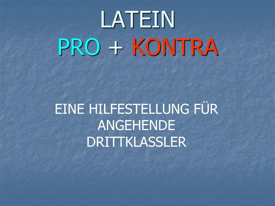 LATEIN PRO + KONTRA EINE HILFESTELLUNG FÜR ANGEHENDE DRITTKLASSLER