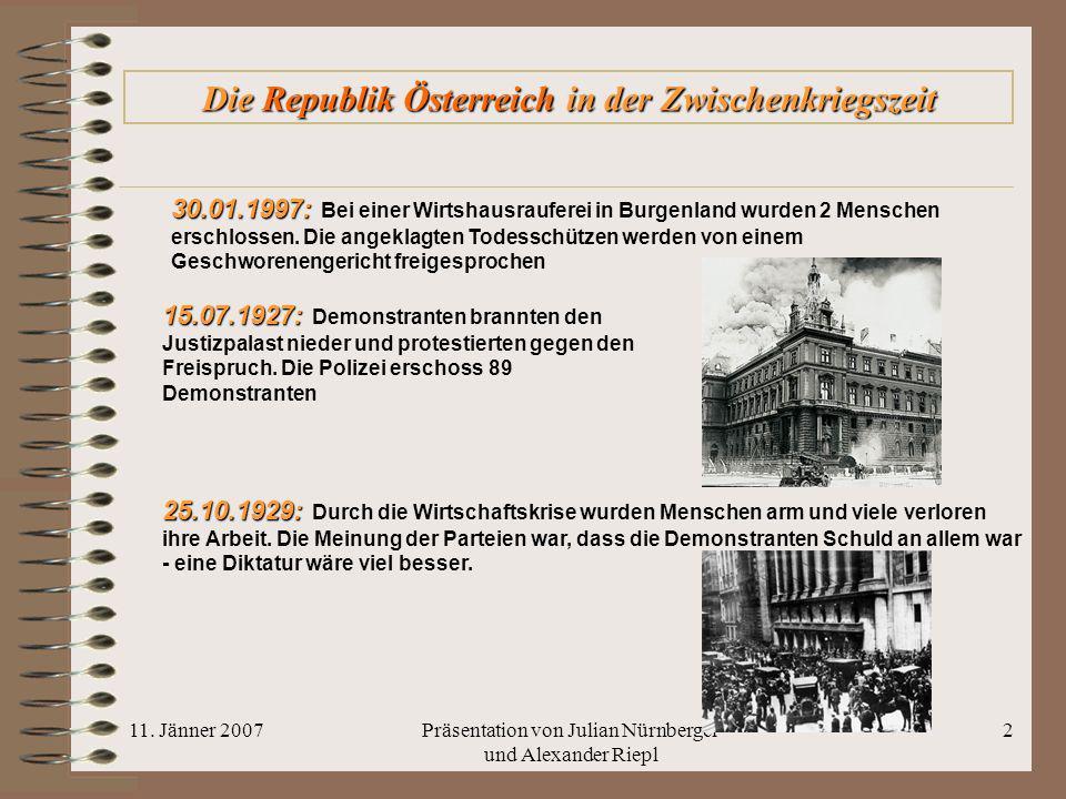 11. Jänner 2007Präsentation von Julian Nürnberger und Alexander Riepl 2 Die R RR Republik Österreich in der Zwischenkriegszeit 30.01.1997: 30.01.1997:
