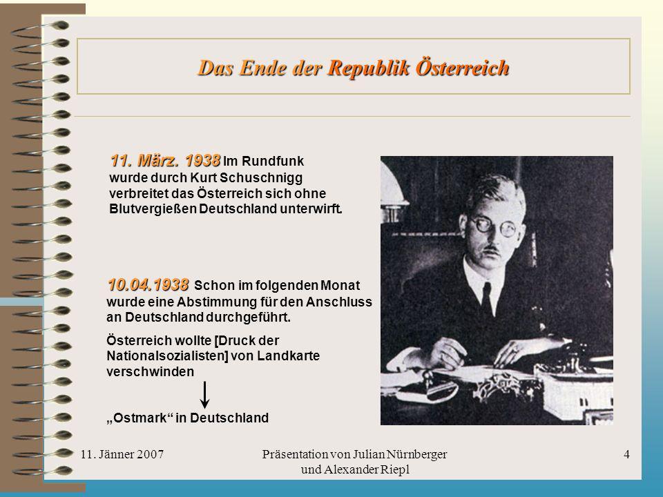 11. Jänner 2007Präsentation von Julian Nürnberger und Alexander Riepl 4 Das Ende der Republik Österreich 11. März. 1938 11. März. 1938 Im Rundfunk wur