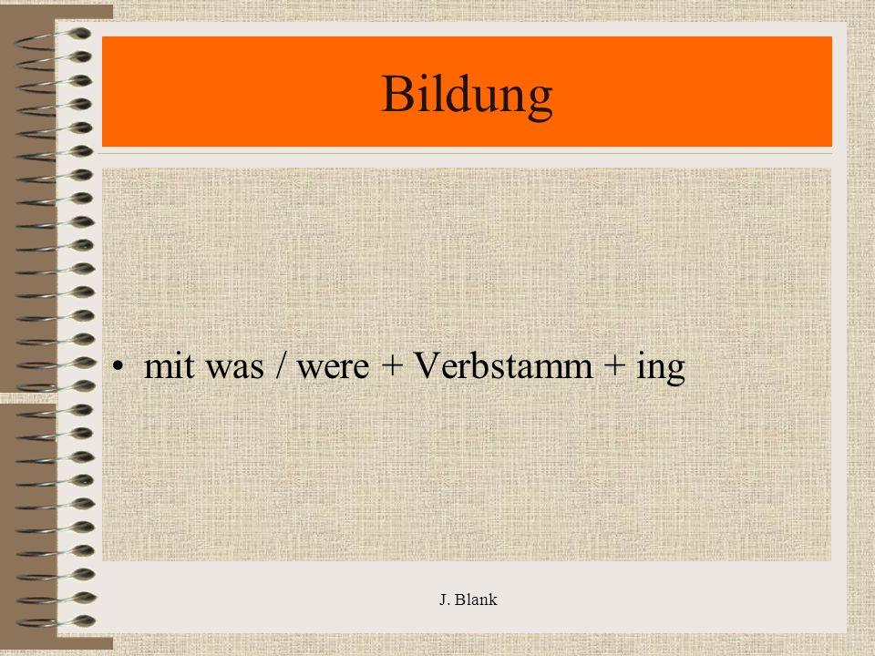 J. Blank Bildung mit was / were + Verbstamm + ing