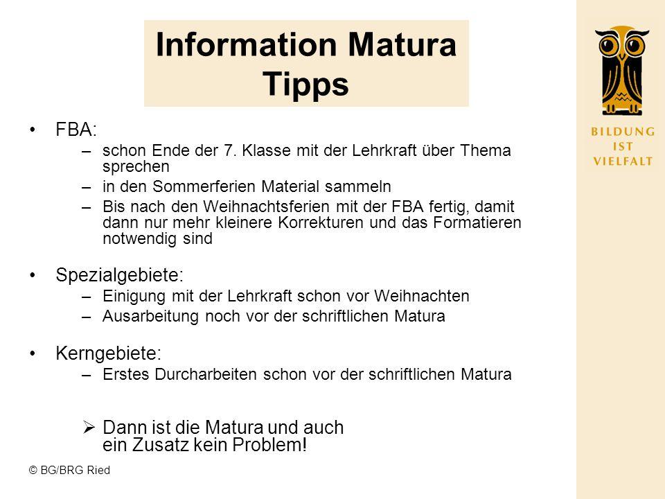 © BG/BRG Ried Information Matura Tipps FBA: –schon Ende der 7.