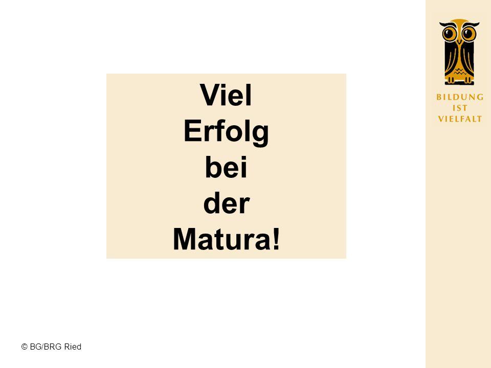 © BG/BRG Ried Viel Erfolg bei der Matura!