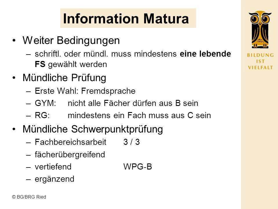 © BG/BRG Ried Information Matura Weiter Bedingungen –schriftl. oder mündl. muss mindestens eine lebende FS gewählt werden Mündliche Prüfung –Erste Wah