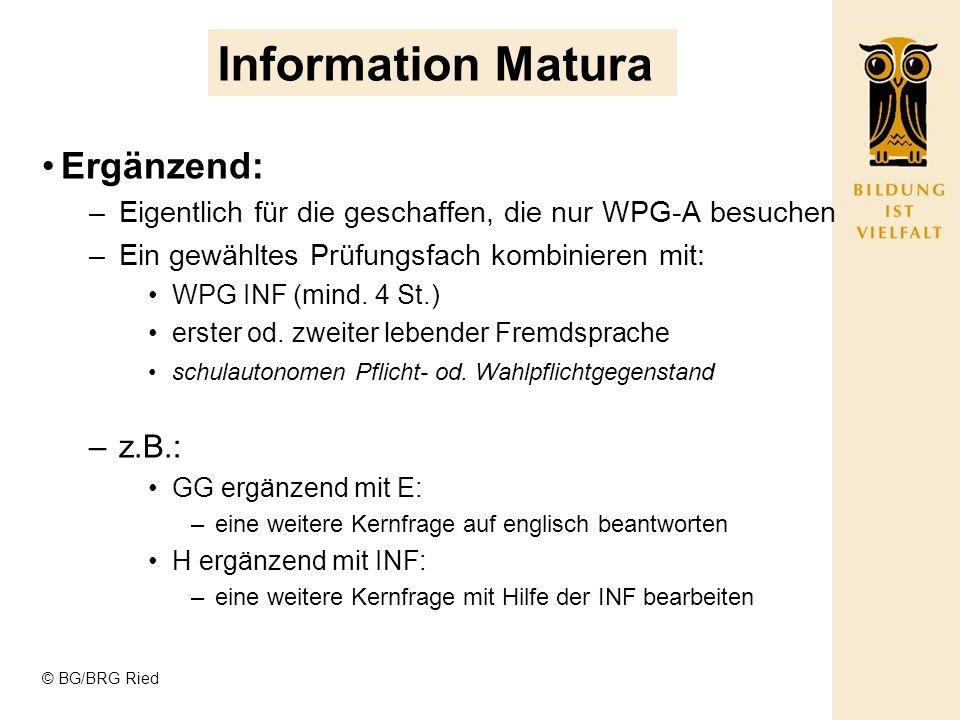 © BG/BRG Ried Information Matura Ergänzend: –Eigentlich für die geschaffen, die nur WPG-A besuchen –Ein gewähltes Prüfungsfach kombinieren mit: WPG INF (mind.