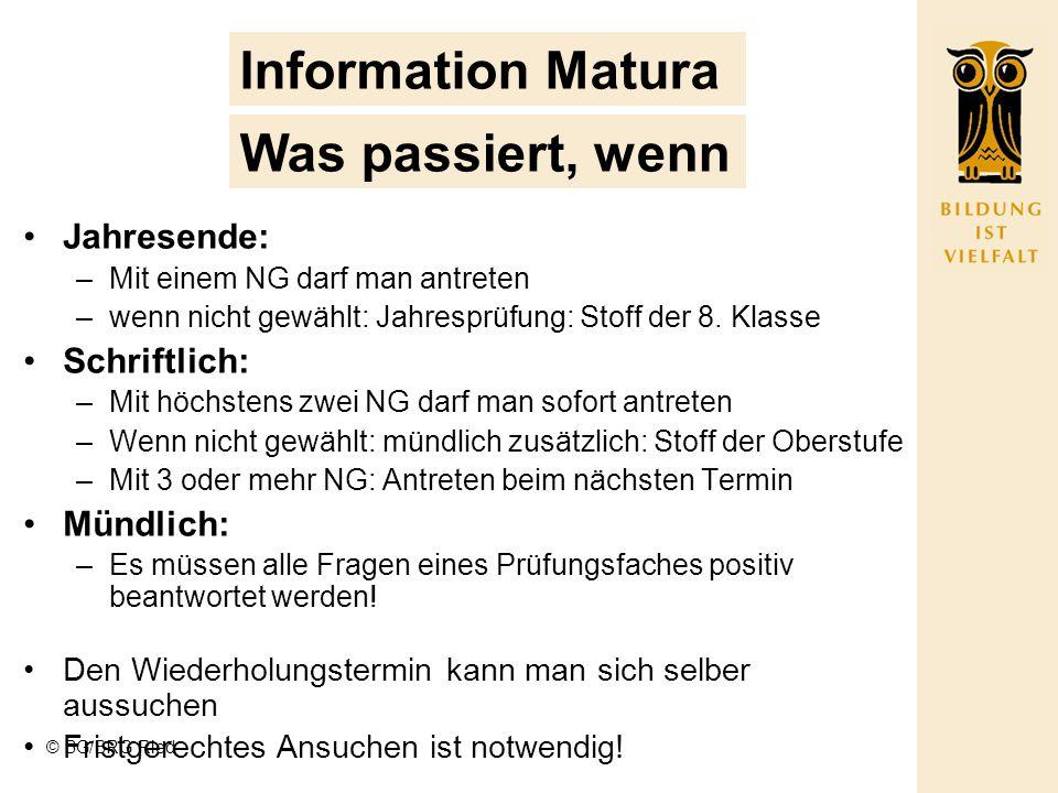 © BG/BRG Ried Information Matura Jahresende: –Mit einem NG darf man antreten –wenn nicht gewählt: Jahresprüfung: Stoff der 8.