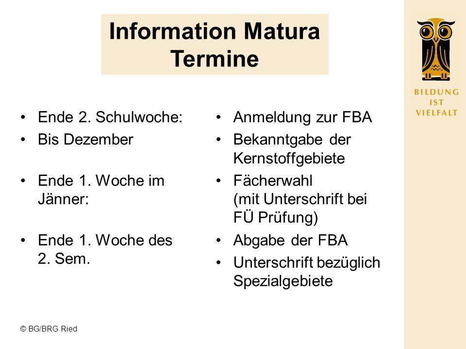 © BG/BRG Ried Information Matura Termine Ende 2. Schulwoche: Bis Dezember Ende 1.