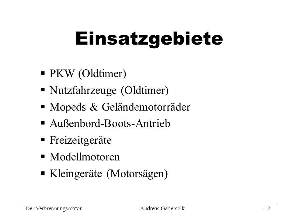 Der VerbrennungsmotorAndreas Gaberscik 12 Einsatzgebiete PKW (Oldtimer) Nutzfahrzeuge (Oldtimer) Mopeds & Geländemotorräder Außenbord-Boots-Antrieb Fr