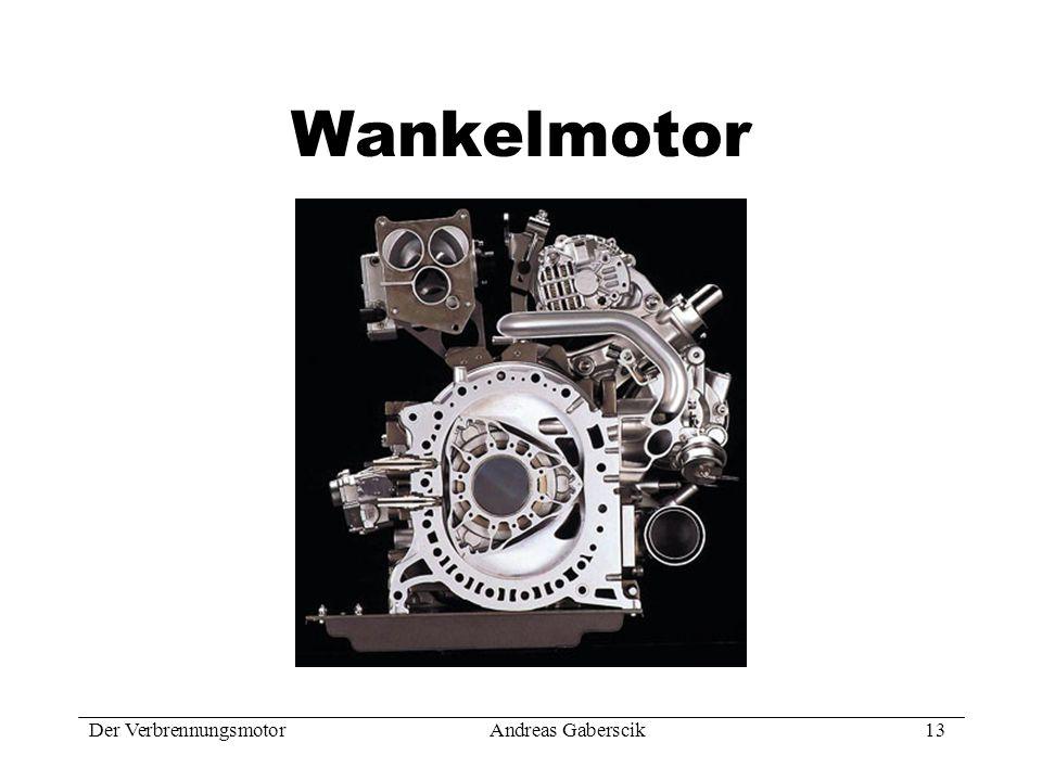 Der VerbrennungsmotorAndreas Gaberscik 13 Wankelmotor
