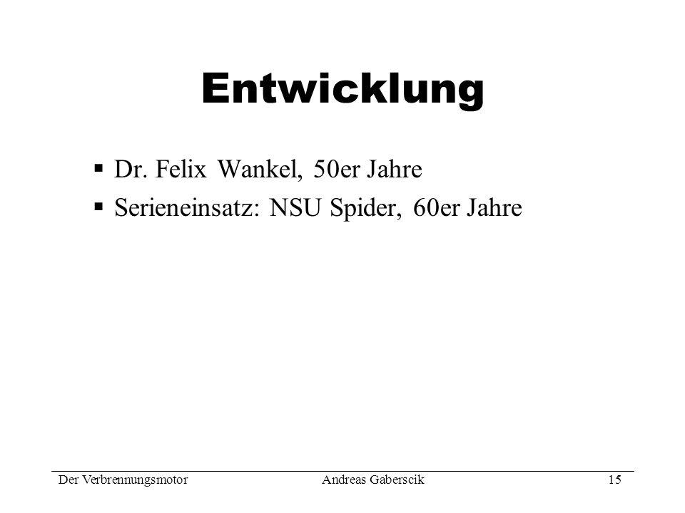 Der VerbrennungsmotorAndreas Gaberscik 15 Entwicklung Dr. Felix Wankel, 50er Jahre Serieneinsatz: NSU Spider, 60er Jahre