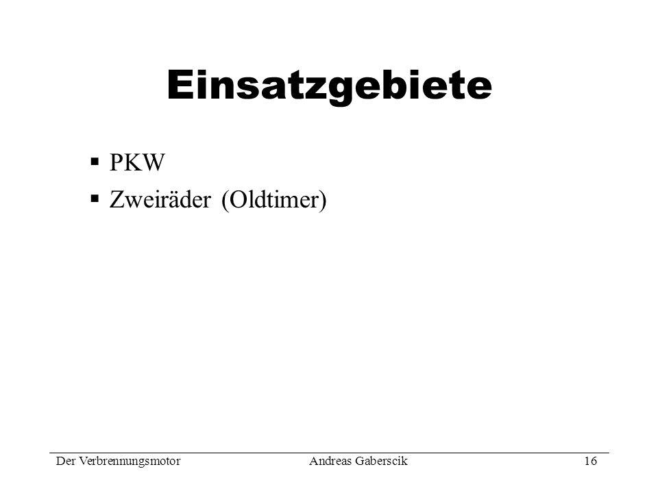 Der VerbrennungsmotorAndreas Gaberscik 16 Einsatzgebiete PKW Zweiräder (Oldtimer)