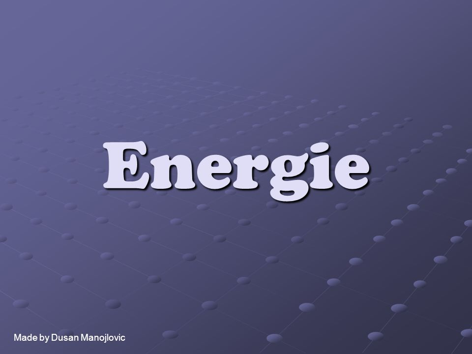 Energie Made by Dusan Manojlovic