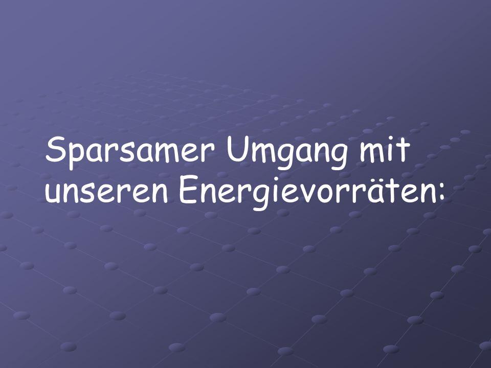 Sparsamer Umgang mit unseren Energievorräten: