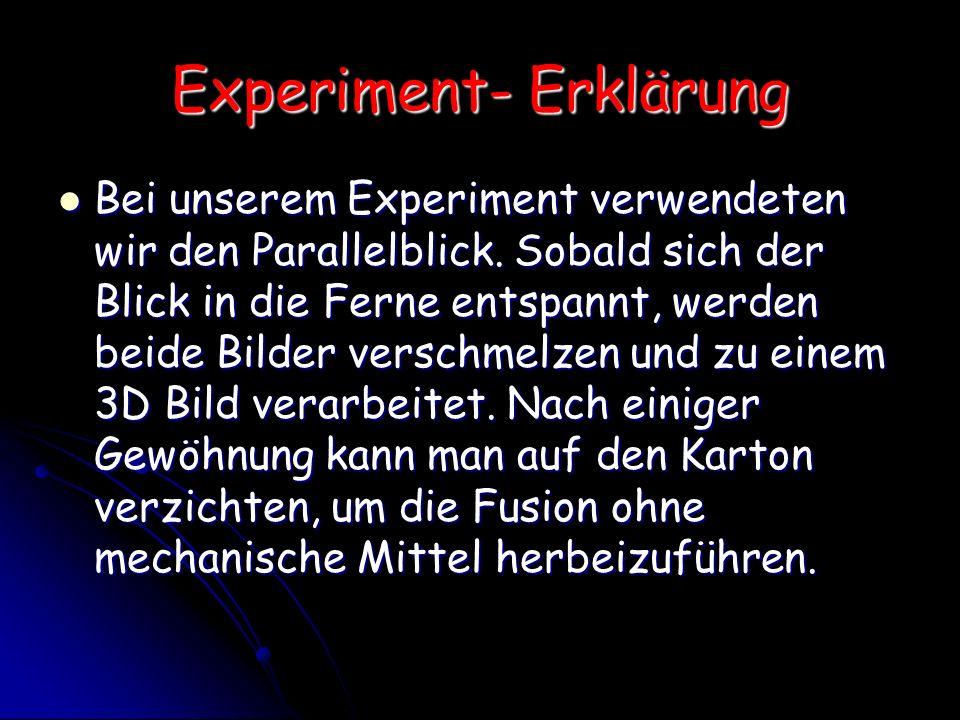 Experiment- Erklärung Bei unserem Experiment verwendeten wir den Parallelblick. Sobald sich der Blick in die Ferne entspannt, werden beide Bilder vers