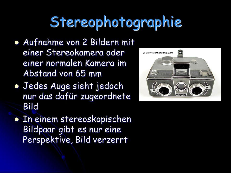 Stereophotographie Aufnahme von 2 Bildern mit einer Stereokamera oder einer normalen Kamera im Abstand von 65 mm Aufnahme von 2 Bildern mit einer Stereokamera oder einer normalen Kamera im Abstand von 65 mm Jedes Auge sieht jedoch nur das dafür zugeordnete Bild Jedes Auge sieht jedoch nur das dafür zugeordnete Bild In einem stereoskopischen Bildpaar gibt es nur eine Perspektive, Bild verzerrt In einem stereoskopischen Bildpaar gibt es nur eine Perspektive, Bild verzerrt © www.stereoskopie.com