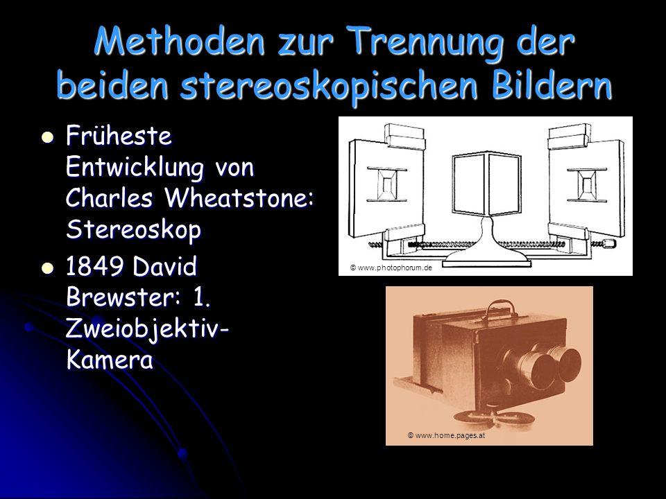 Methoden zur Trennung der beiden stereoskopischen Bildern Früheste Entwicklung von Charles Wheatstone: Stereoskop Früheste Entwicklung von Charles Wheatstone: Stereoskop 1849 David Brewster: 1.