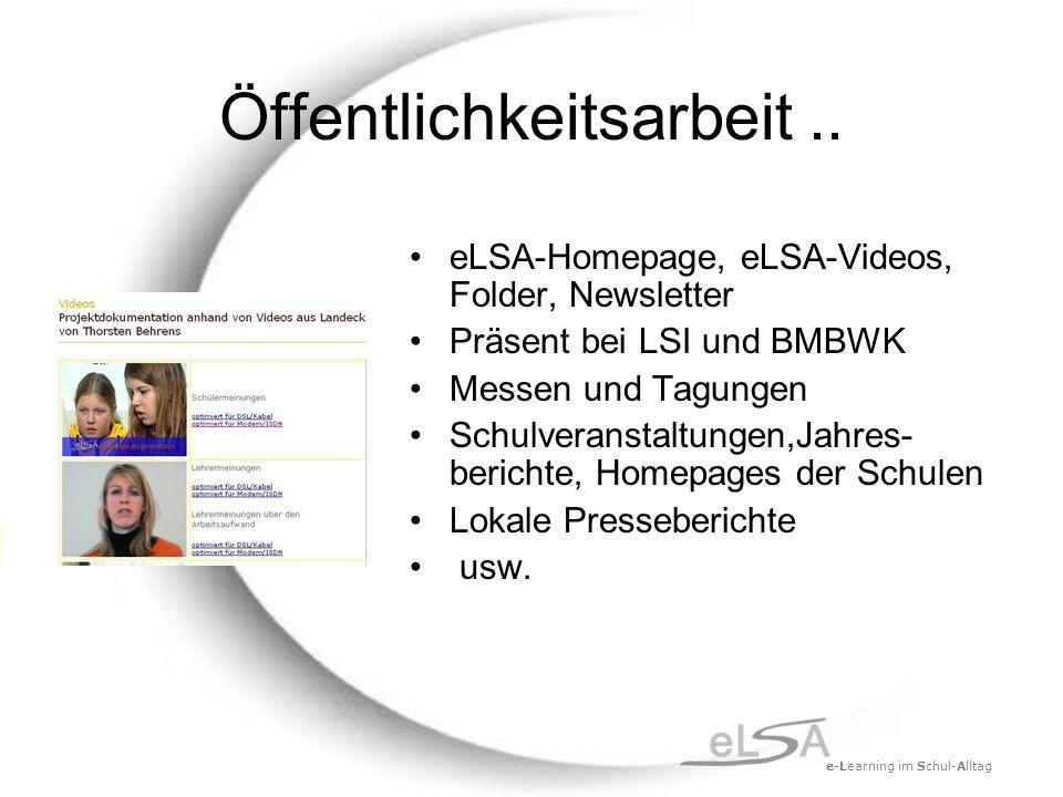 e-Learning im Schul-Alltag Öffentlichkeitsarbeit.. eLSA-Homepage, eLSA-Videos, Folder, Newsletter Präsent bei LSI und BMBWK Messen und Tagungen Schulv