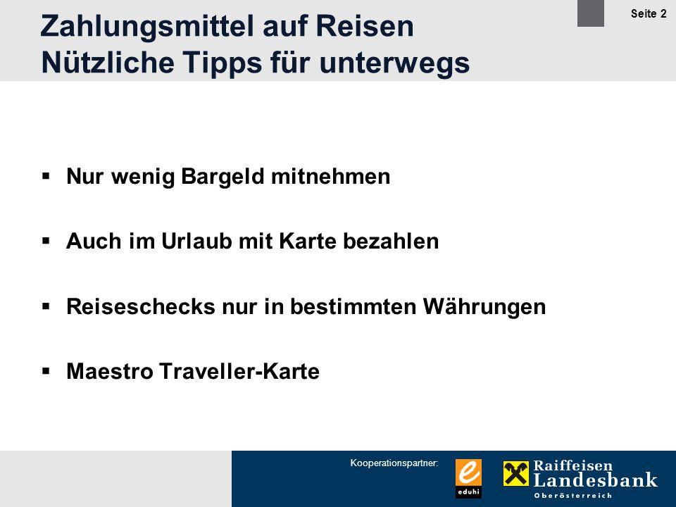 Kooperationspartner: Seite 2 Zahlungsmittel auf Reisen Nützliche Tipps für unterwegs Nur wenig Bargeld mitnehmen Auch im Urlaub mit Karte bezahlen Reiseschecks nur in bestimmten Währungen Maestro Traveller-Karte