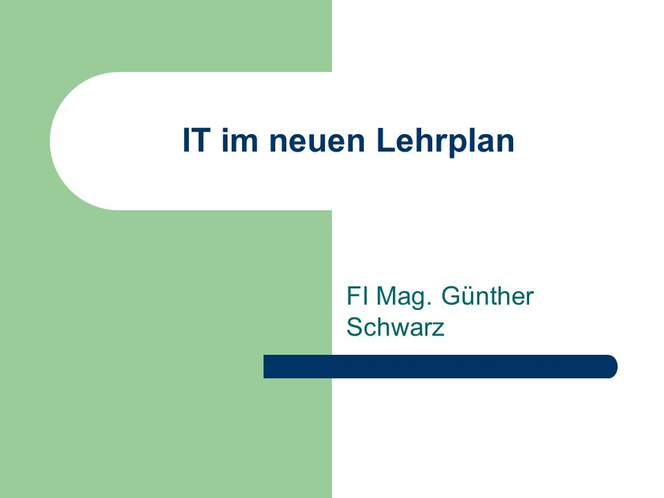 IT im neuen Lehrplan FI Mag. Günther Schwarz