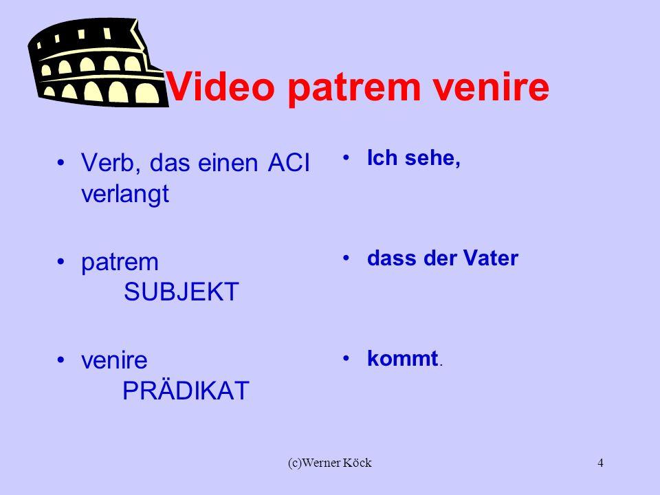 (c)Werner Köck3 Lateinisch Video patrem Akkusativ venire Infinitiv