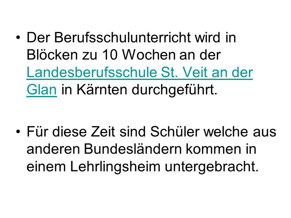 Der Berufsschulunterricht wird in Blöcken zu 10 Wochen an der Landesberufsschule St.