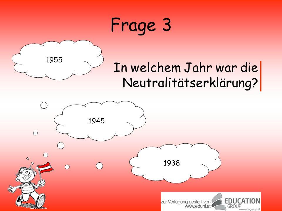 Frage 3 1955 1945 1938 In welchem Jahr war die Neutralitätserklärung?