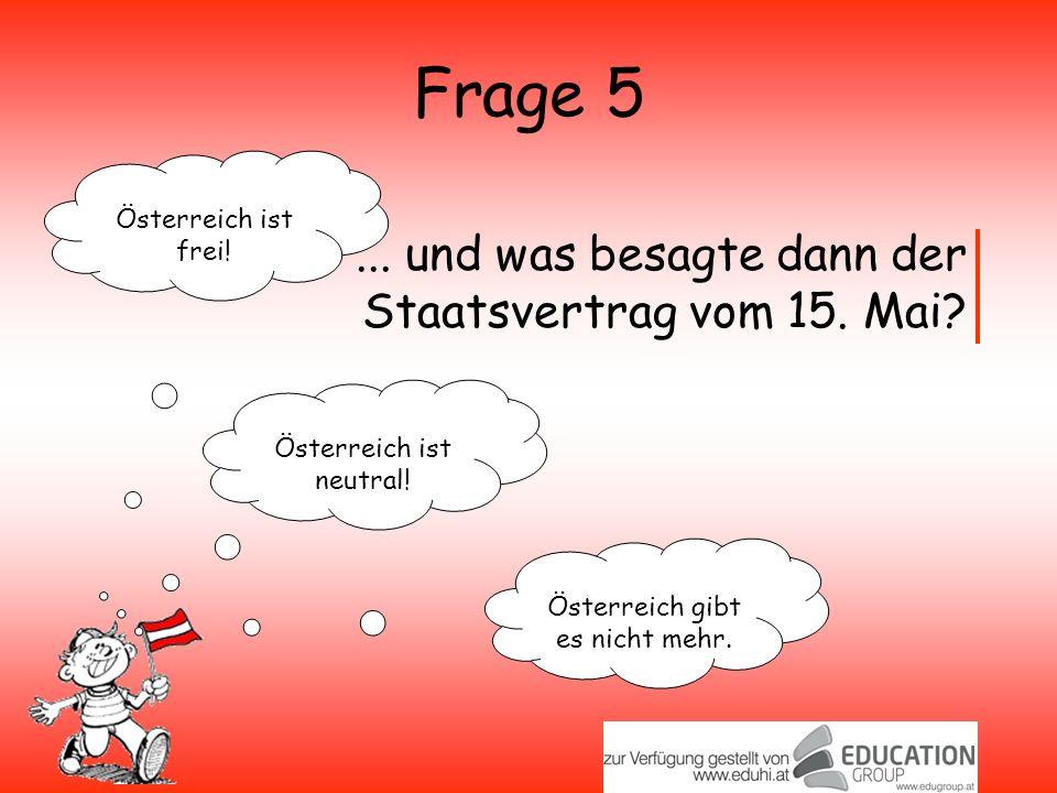 Frage 5 Österreich ist frei.Österreich ist neutral.