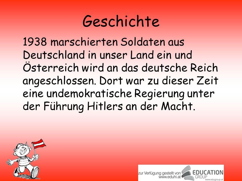 Geschichte 1938 marschierten Soldaten aus Deutschland in unser Land ein und Österreich wird an das deutsche Reich angeschlossen.