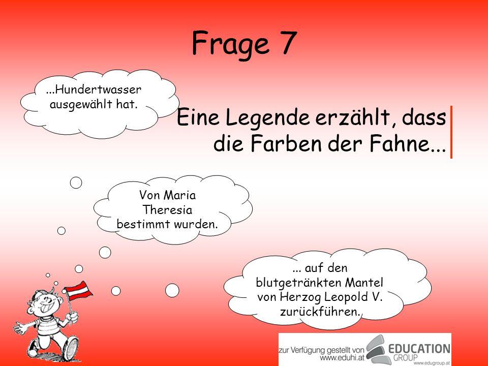 Frage 7...Hundertwasser ausgewählt hat.Von Maria Theresia bestimmt wurden....