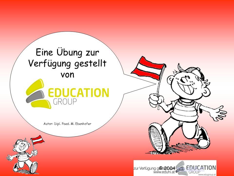 © 2004 www.eduhi.atwww.eduhi.at Eine Übung zur Verfügung gestellt von Education Group.