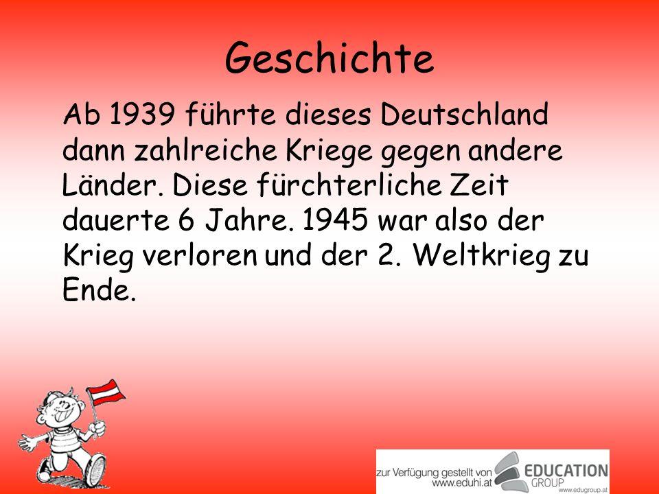 Geschichte Ab 1939 führte dieses Deutschland dann zahlreiche Kriege gegen andere Länder.