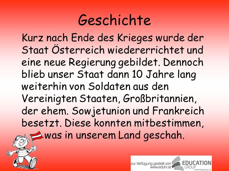 Geschichte Kurz nach Ende des Krieges wurde der Staat Österreich wiedererrichtet und eine neue Regierung gebildet.
