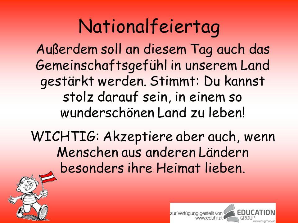 Nationalfeiertag Außerdem soll an diesem Tag auch das Gemeinschaftsgefühl in unserem Land gestärkt werden.