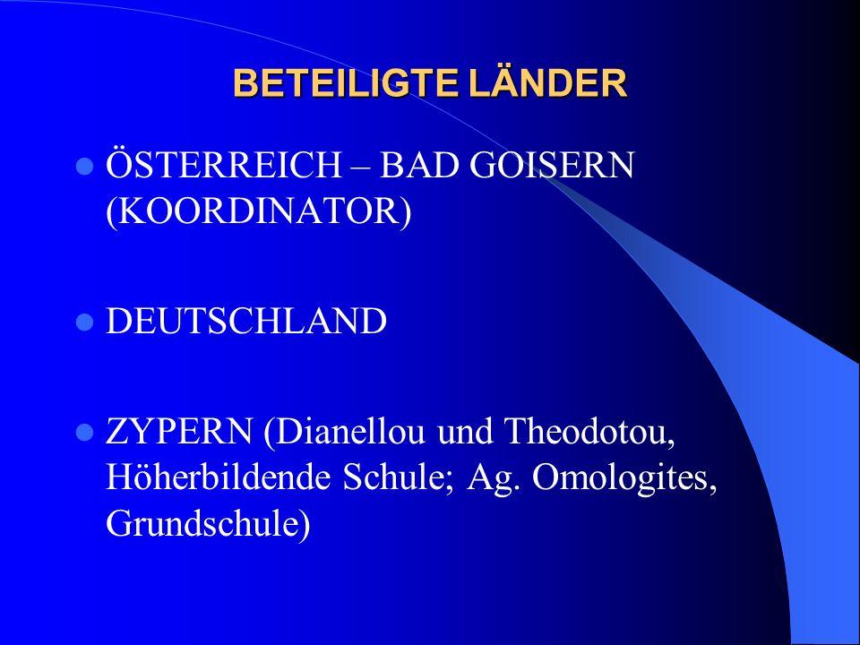 BETEILIGTE LÄNDER ÖSTERREICH – BAD GOISERN (KOORDINATOR) DEUTSCHLAND ZYPERN (Dianellou und Theodotou, Höherbildende Schule; Ag. Omologites, Grundschul