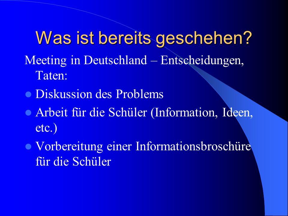 Was ist bereits geschehen? Meeting in Deutschland – Entscheidungen, Taten: Diskussion des Problems Arbeit für die Schüler (Information, Ideen, etc.) V
