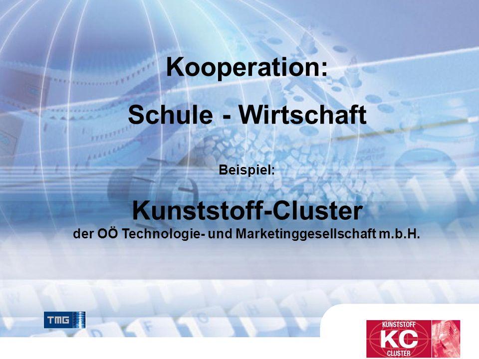 Größtes Kunststoff-Netzwerk in Österreich Kooperation: Schule - Wirtschaft Beispiel: Kunststoff-Cluster der OÖ Technologie- und Marketinggesellschaft