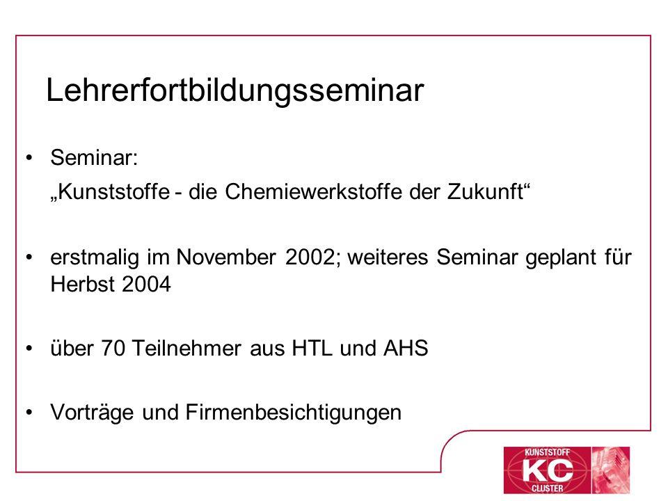 Lehrerfortbildungsseminar Seminar: Kunststoffe - die Chemiewerkstoffe der Zukunft erstmalig im November 2002; weiteres Seminar geplant für Herbst 2004