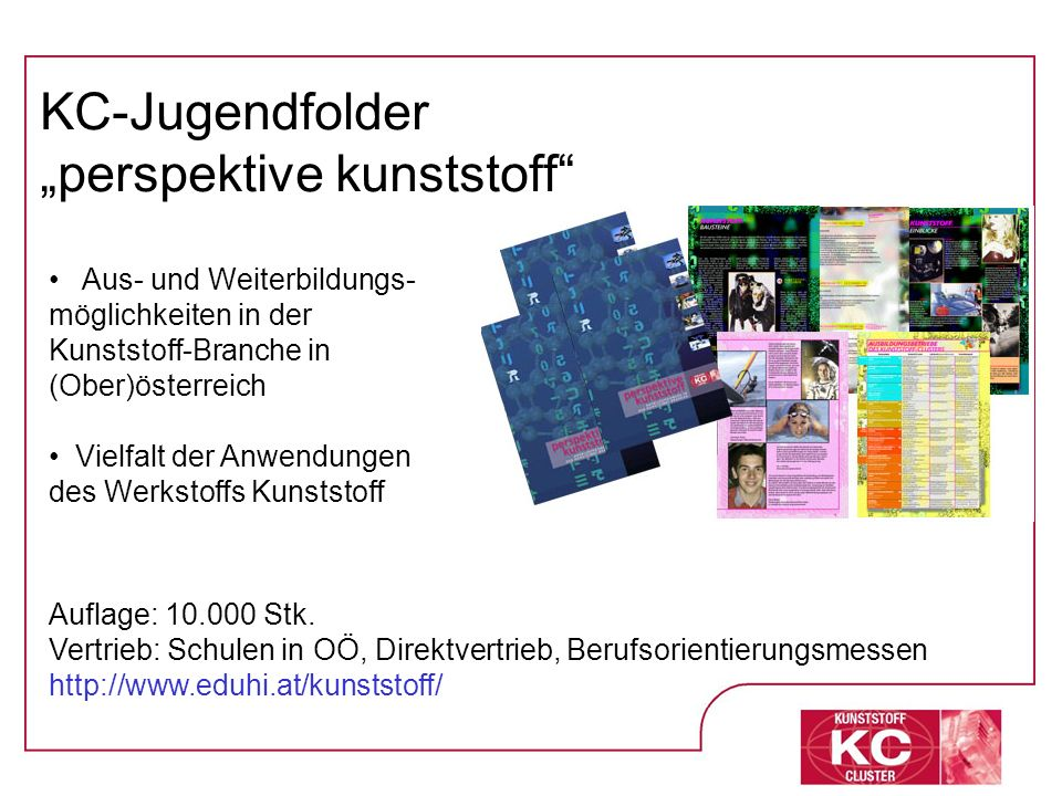 KC-Jugendfolder perspektive kunststoff Aus- und Weiterbildungs- möglichkeiten in der Kunststoff-Branche in (Ober)österreich Vielfalt der Anwendungen d