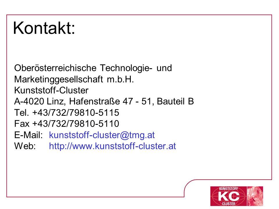 Kontakt: Oberösterreichische Technologie- und Marketinggesellschaft m.b.H. Kunststoff-Cluster A-4020 Linz, Hafenstraße 47 - 51, Bauteil B Tel. +43/732