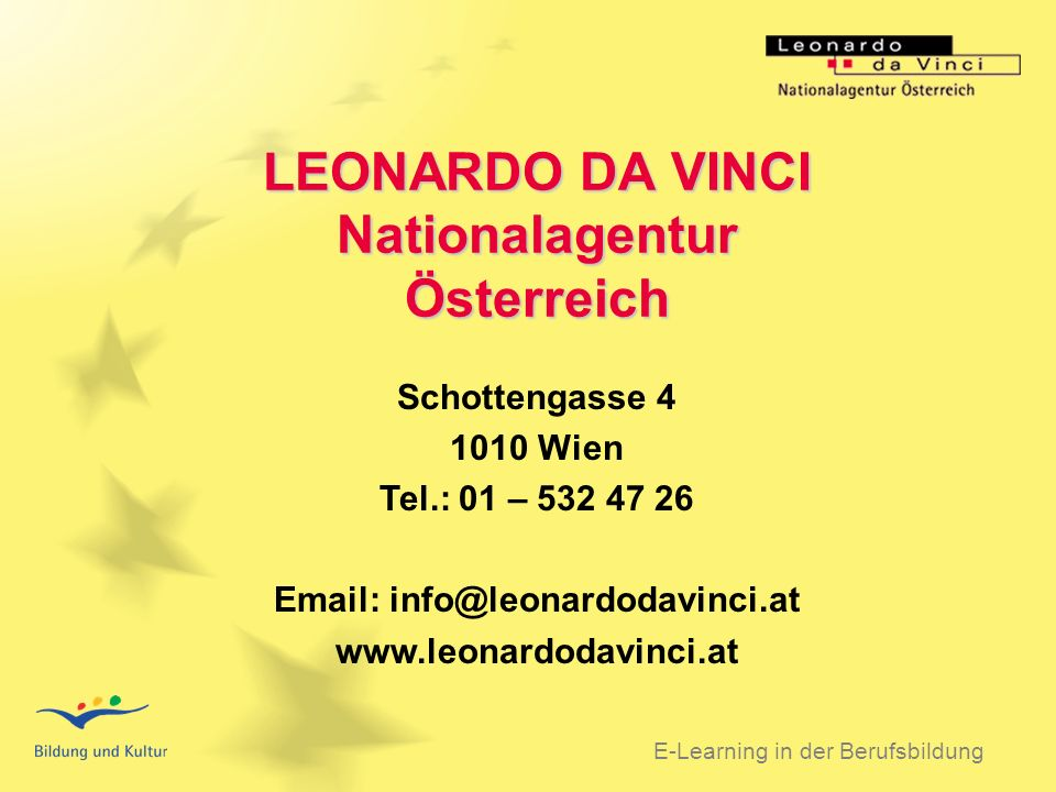 BSO 31.03.2003 E-Learning in der Berufsbildung LEONARDO DA VINCI Nationalagentur Österreich Schottengasse 4 1010 Wien Tel.: 01 – 532 47 26 Email: info@leonardodavinci.at www.leonardodavinci.at
